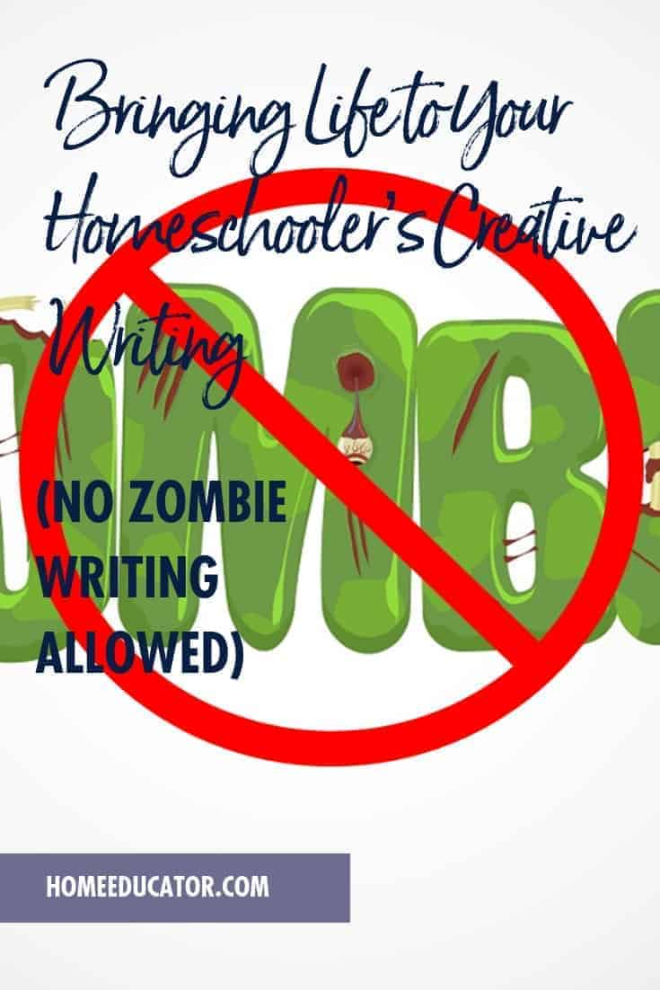Bringing Life to Your Homeschooler's Creative Writing (No Zombie Writing Allowed)